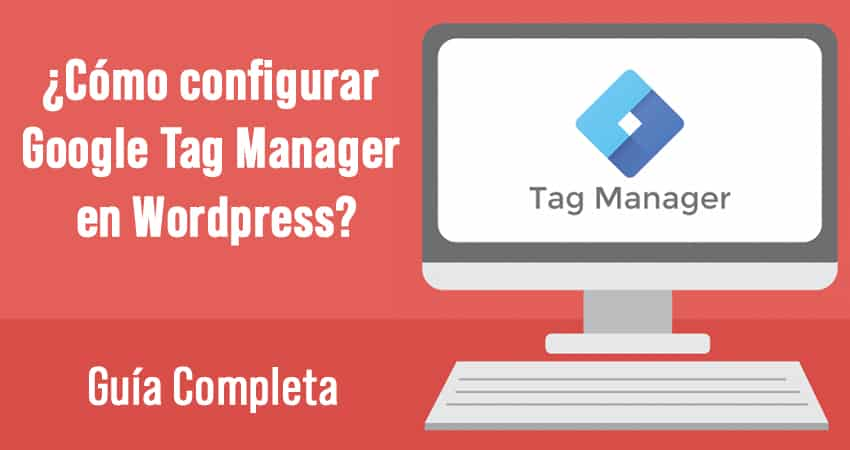 Configurar Google Tag Manager para el CMS Wordpress