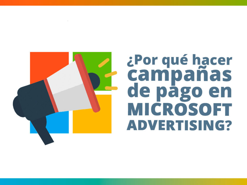 oportunidades de trabajar con microsoft advertising en tus campañas de pago en buscadores